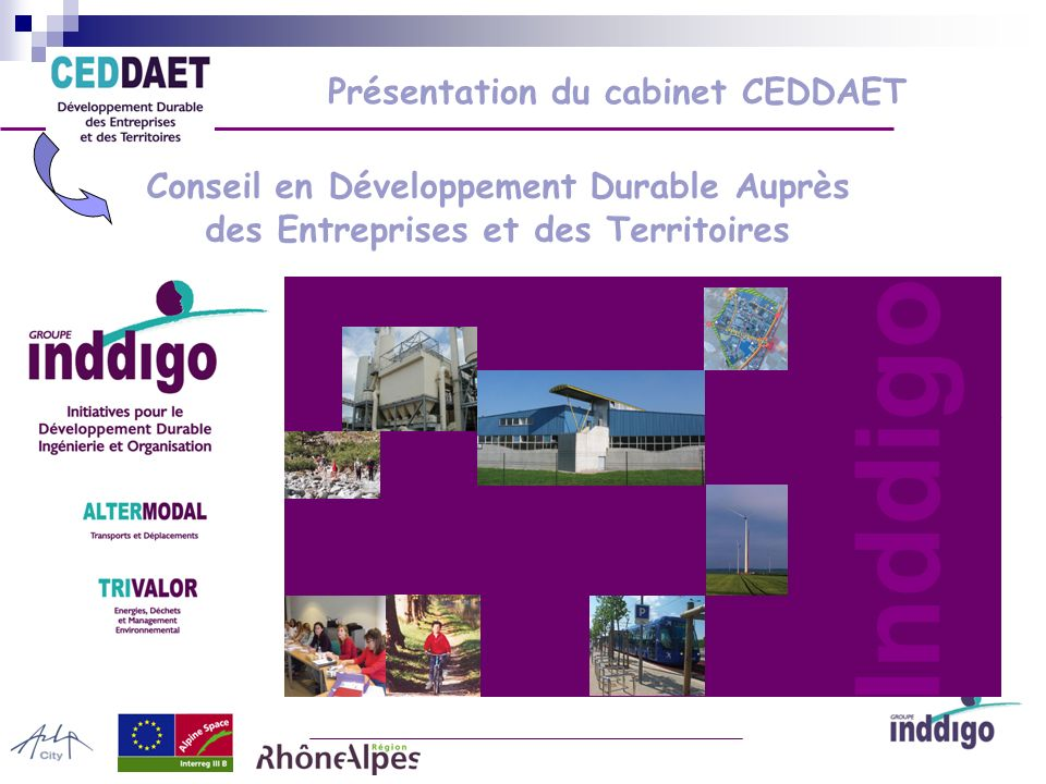 Des compétences spécifiques et transversales pour répondre aux besoins des collectivités Conseil en Développement Durable Auprès des Entreprises et des Territoires Présentation du cabinet CEDDAET Inddigo