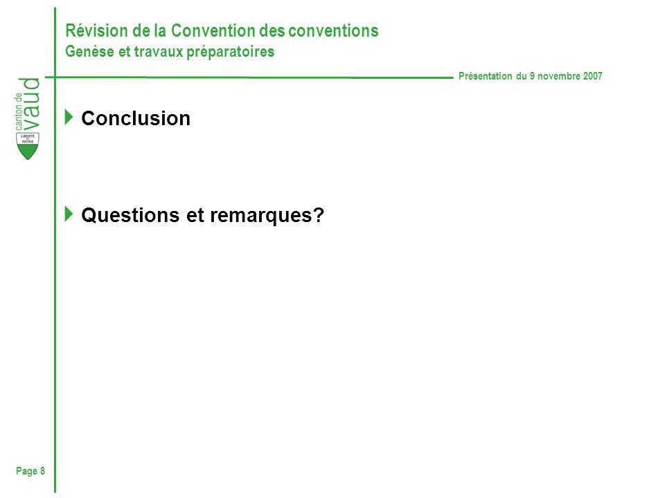 Page 8 Présentation du 9 novembre 2007 Révision de la Convention des conventions Genèse et travaux préparatoires Conclusion Questions et remarques