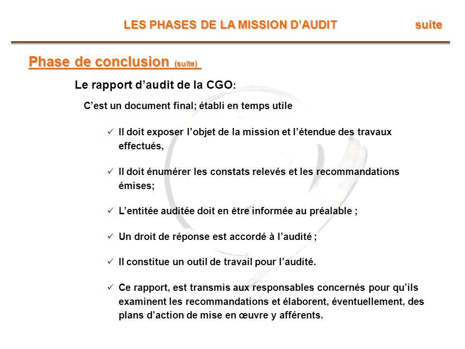 LES PHASES DE LA MISSION DAUDIT suite Phase de conclusion (suite) Le rapport daudit de la CGO : Cest un document final; établi en temps utile Il doit