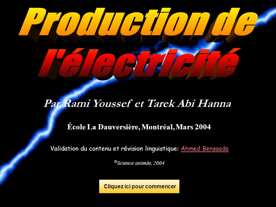 Par Rami Youssef et Tarek Abi Hanna École La Dauversière, Montréal, Mars 2004 Validation du contenu et révision linguistique: Ahmed BensaadaAhmed Bensaada Science animée, 2004 Cliquez ici pour commencer