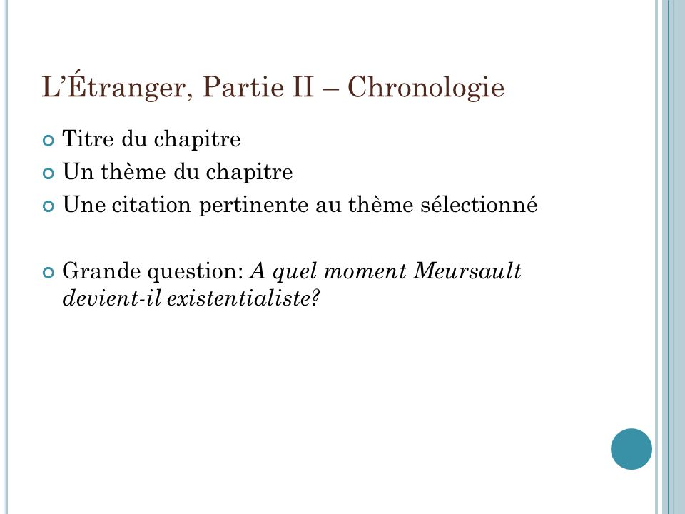 LÉtranger, Partie II – Chronologie Titre du chapitre Un thème du chapitre Une citation pertinente au thème sélectionné Grande question: A quel moment