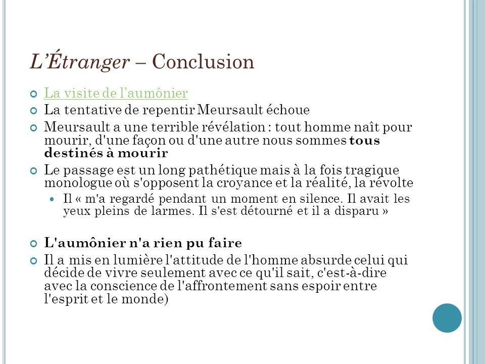 LÉtranger – Conclusion La visite de laumônier La tentative de repentir Meursault échoue Meursault a une terrible révélation : tout homme naît pour mou