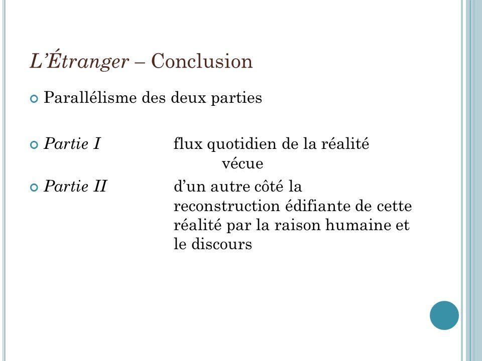 LÉtranger – Conclusion Parallélisme des deux parties Partie I flux quotidien de la réalité vécue Partie II dun autre côté la reconstruction édifiante