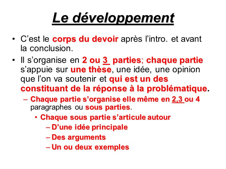 Le développement corps du devoirCest le corps du devoir après lintro. et avant la conclusion. 2 ou 3 partieschaque partie une thèse qui estun des cons