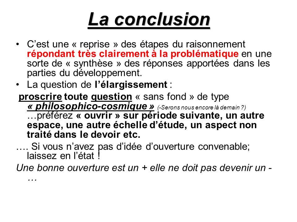 La conclusion Cest une « reprise » des étapes du raisonnement répondant très clairement à la problématique en une sorte de « synthèse » des réponses a