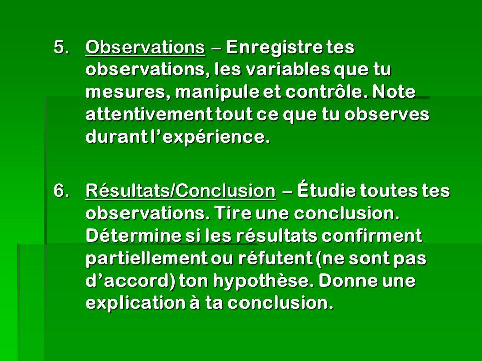 5.Observations – Enregistre tes observations, les variables que tu mesures, manipule et contrôle.