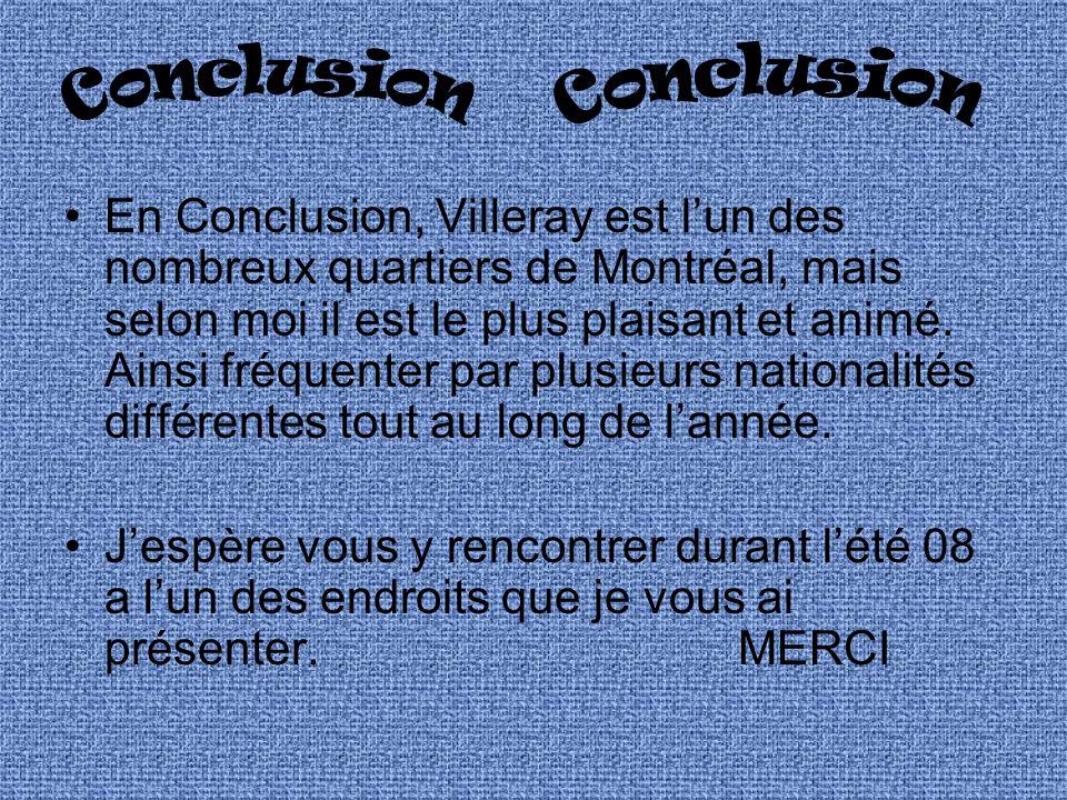 En Conclusion, Villeray est lun des nombreux quartiers de Montréal, mais selon moi il est le plus plaisant et animé.
