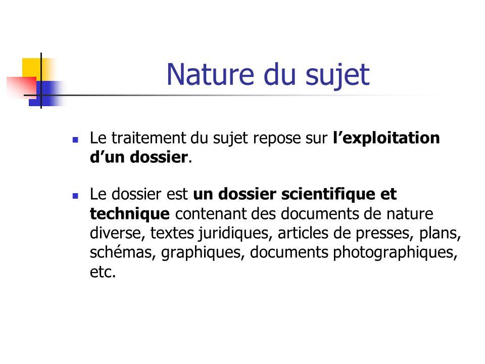 Nature du sujet Le traitement du sujet repose sur lexploitation dun dossier. Le dossier est un dossier scientifique et technique contenant des documen