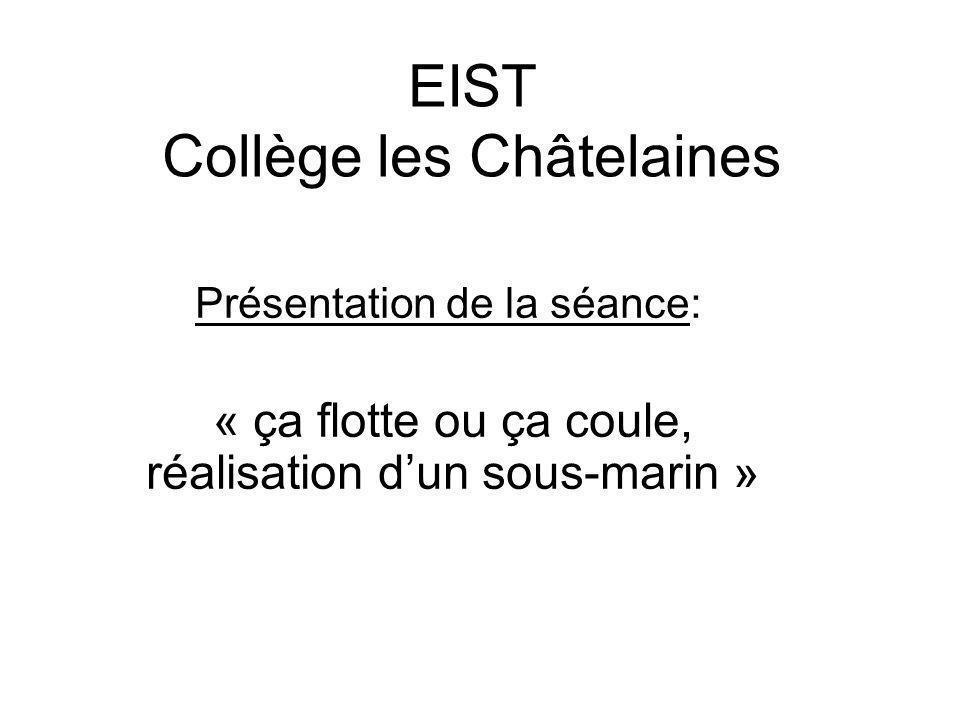 EIST Collège les Châtelaines Présentation de la séance: « ça flotte ou ça coule, réalisation dun sous-marin »