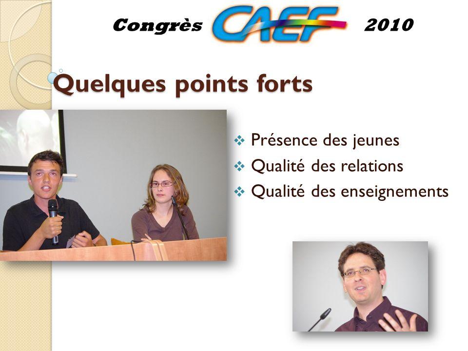 Quelques points forts Présence des jeunes Qualité des relations Qualité des enseignements Congrès2010