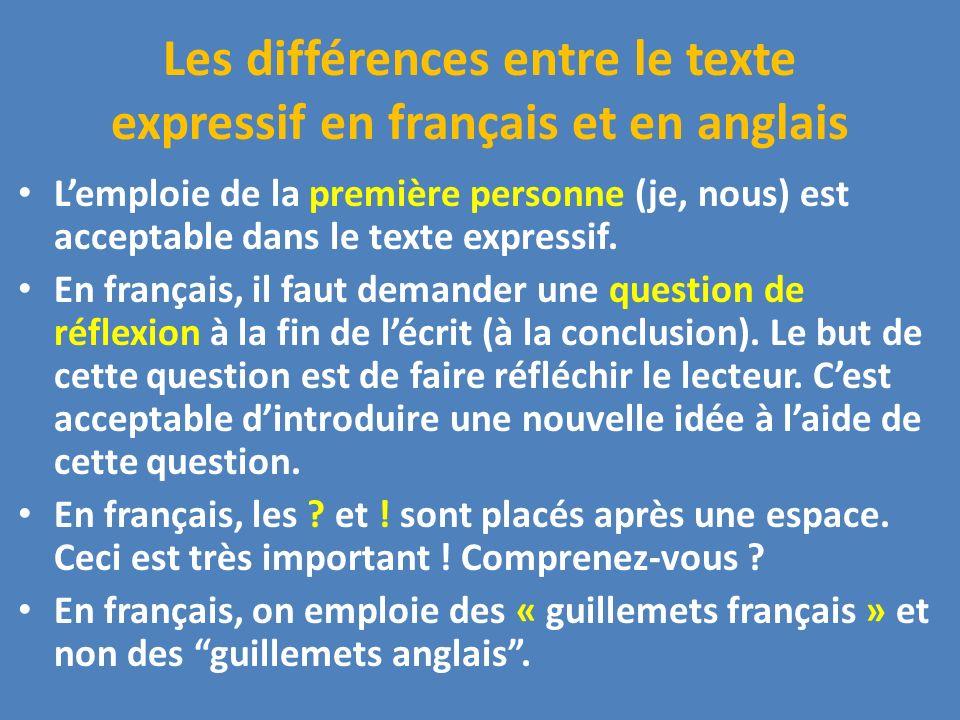 Les différences entre le texte expressif en français et en anglais Lemploie de la première personne (je, nous) est acceptable dans le texte expressif.