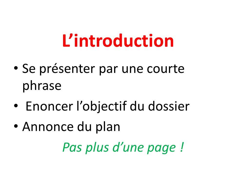 Lintroduction Se présenter par une courte phrase Enoncer lobjectif du dossier Annonce du plan Pas plus dune page !