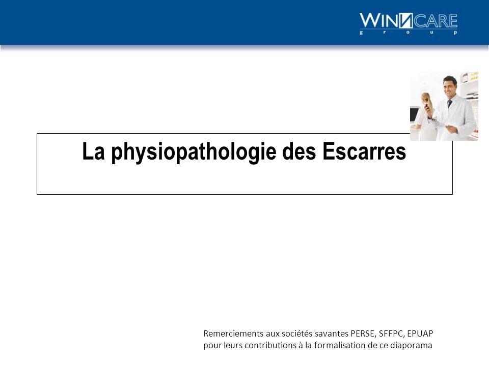 La physiopathologie des Escarres Remerciements aux sociétés savantes PERSE, SFFPC, EPUAP pour leurs contributions à la formalisation de ce diaporama