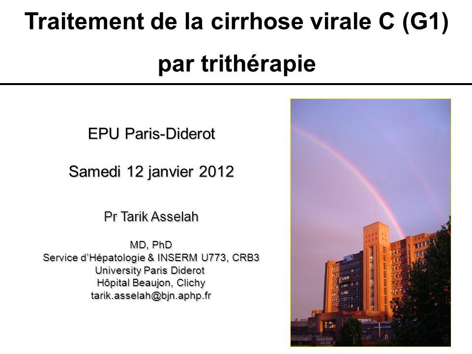 Traitement de la cirrhose virale C (G1) par trithérapie EPU Paris-Diderot Samedi 12 janvier 2012 Pr Tarik Asselah MD, PhD Service dHépatologie & INSER