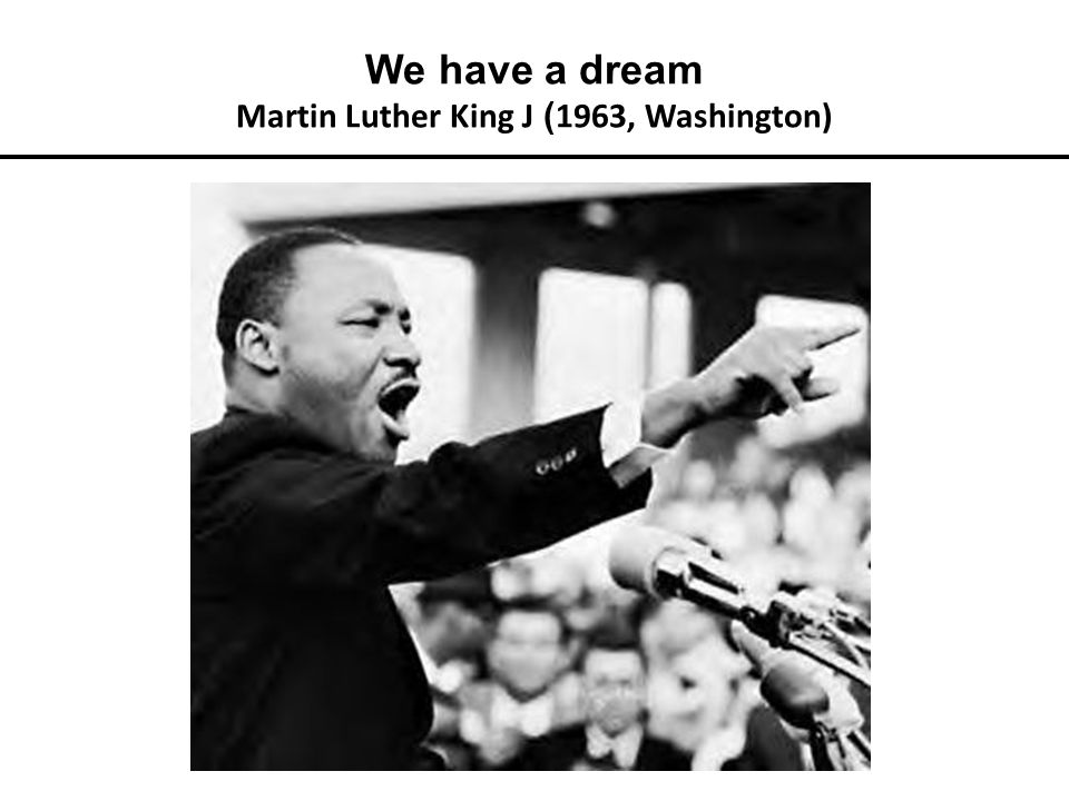 We have a dream Martin Luther King J ( 1963, Washington)