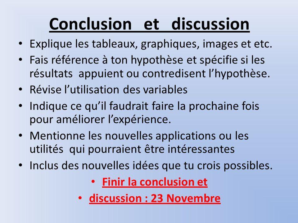 Conclusion et discussion Explique les tableaux, graphiques, images et etc. Fais référence à ton hypothèse et spécifie si les résultats appuient ou con
