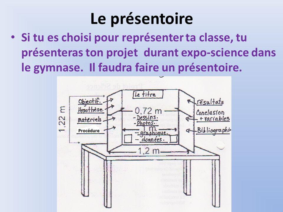 Le présentoire Si tu es choisi pour représenter ta classe, tu présenteras ton projet durant expo-science dans le gymnase. Il faudra faire un présentoi