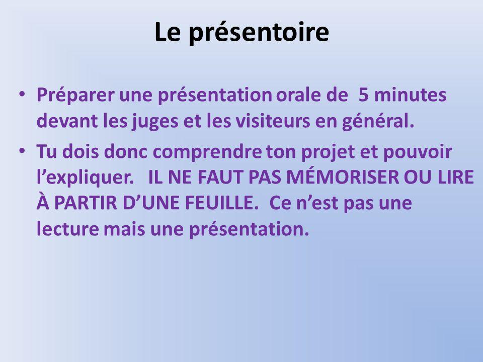 Le présentoire Préparer une présentation orale de 5 minutes devant les juges et les visiteurs en général. Tu dois donc comprendre ton projet et pouvoi