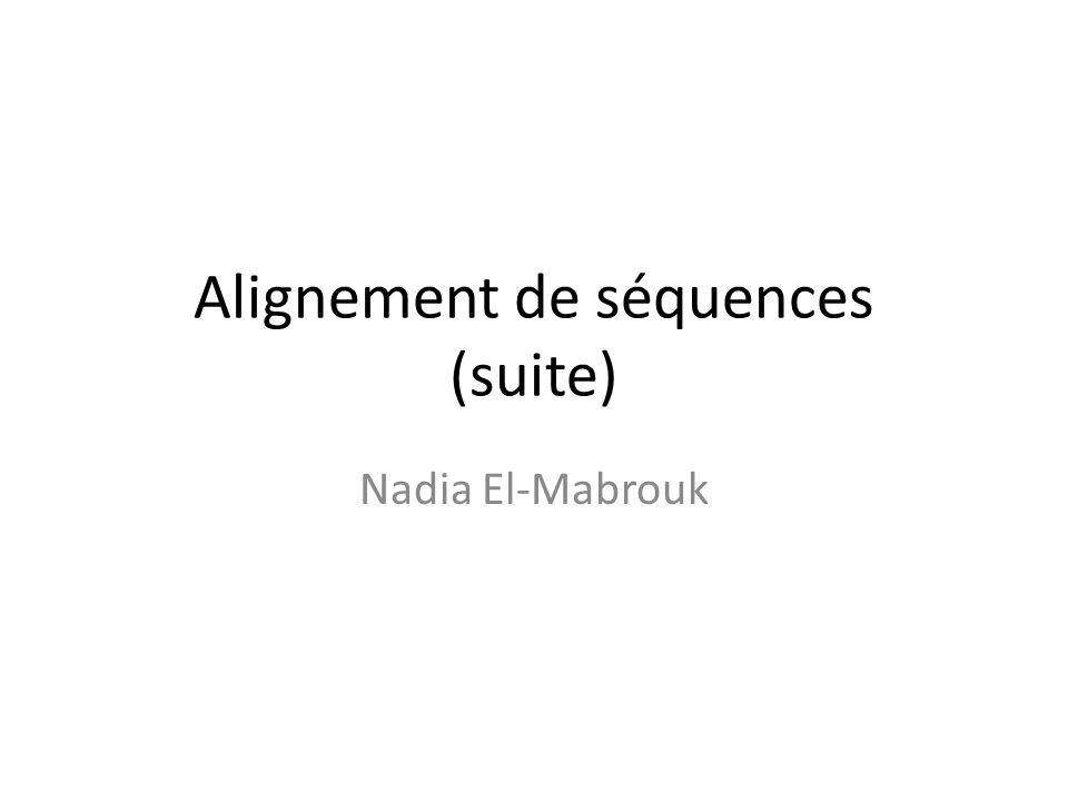 Alignement de séquences (suite) Nadia El-Mabrouk