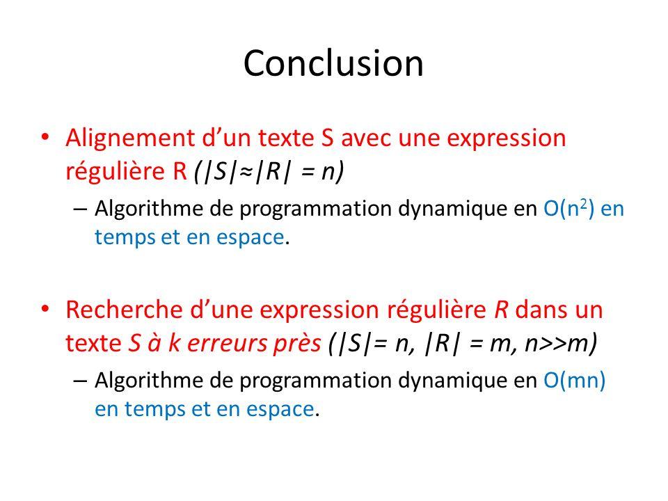 Conclusion Alignement dun texte S avec une expression régulière R (|S||R| = n) – Algorithme de programmation dynamique en O(n 2 ) en temps et en espac