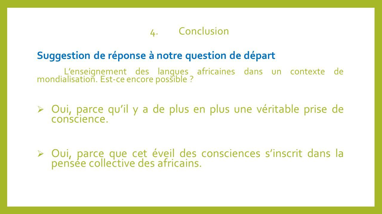 4.Conclusion Suggestion de réponse à notre question de départ Lenseignement des langues africaines dans un contexte de mondialisation. Est-ce encore p