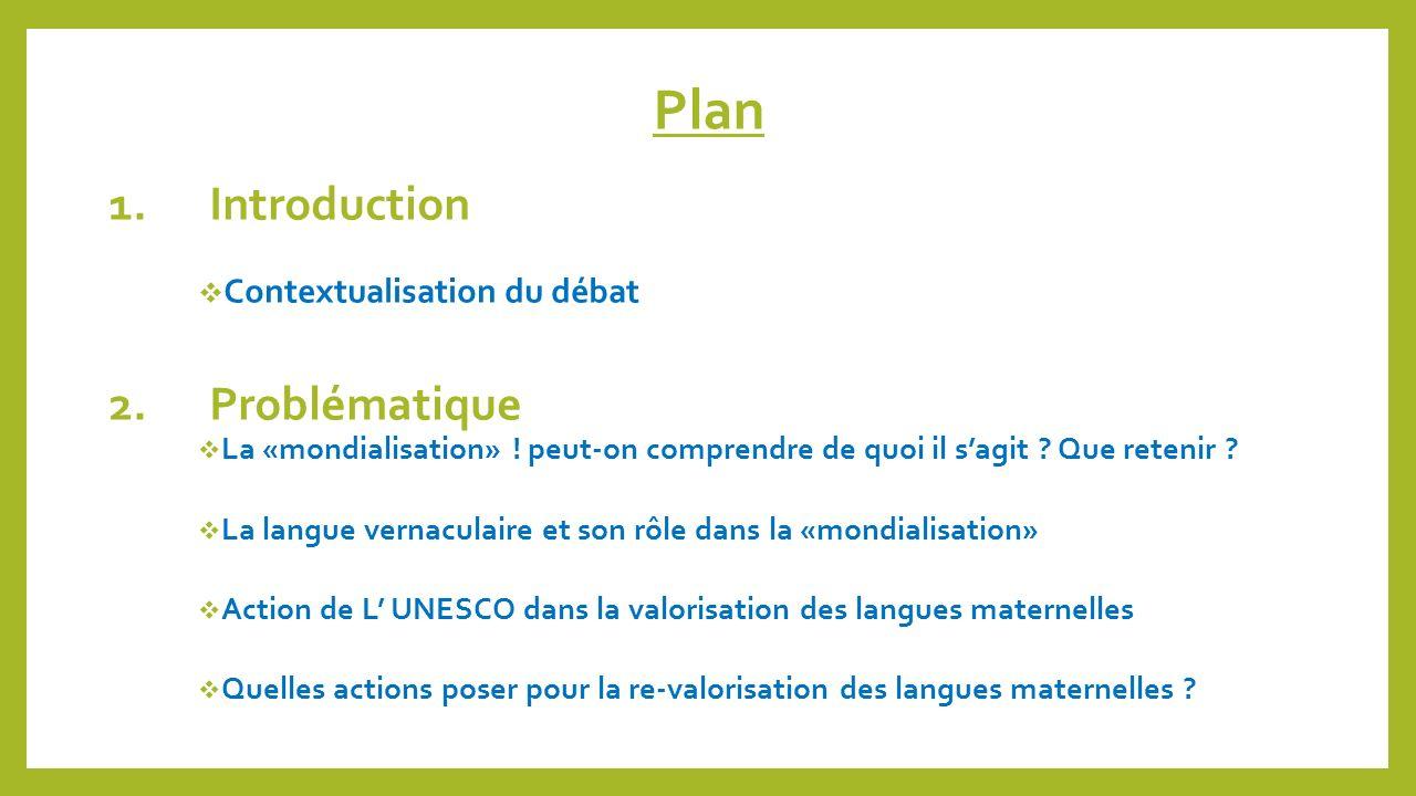 Plan 1.Introduction Contextualisation du débat 2.Problématique La «mondialisation» ! peut-on comprendre de quoi il sagit ? Que retenir ? La langue ver