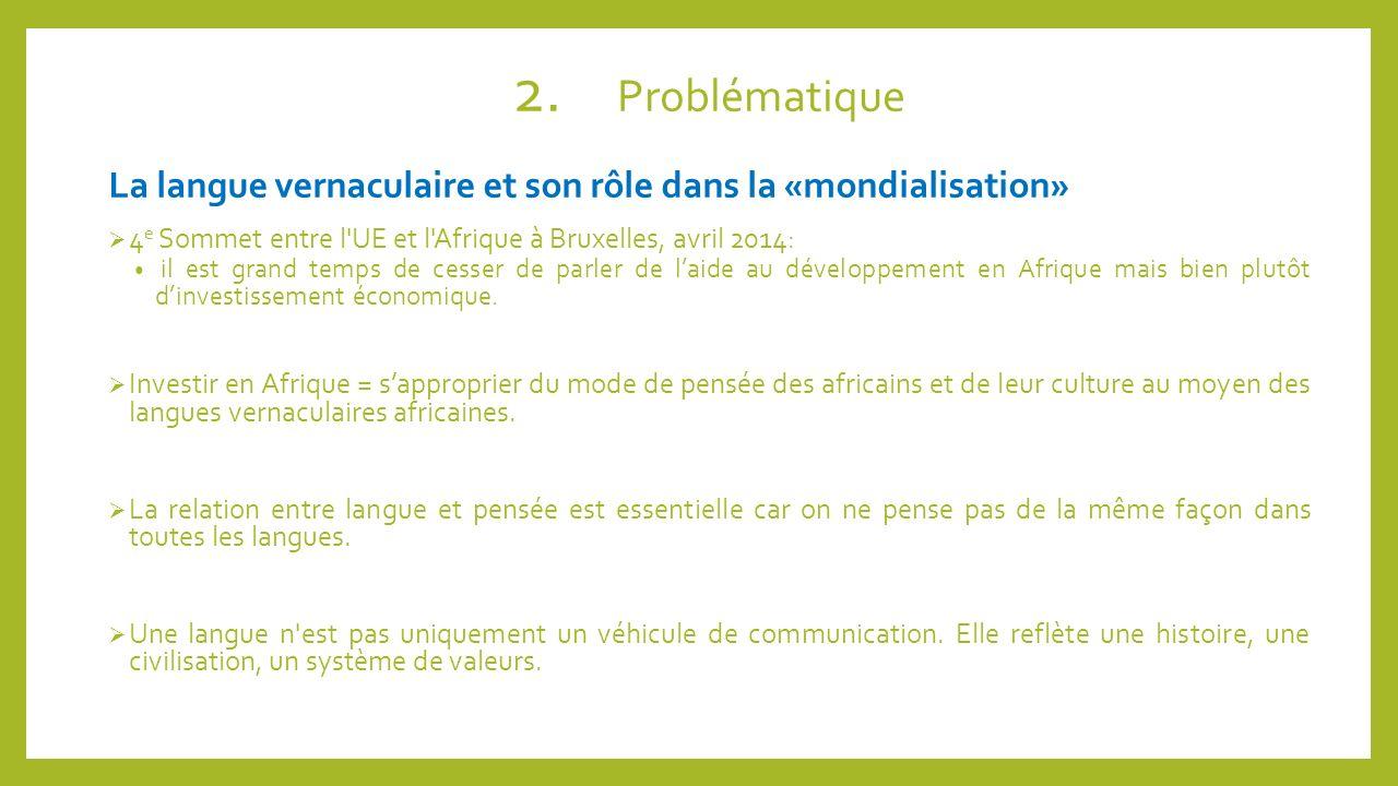 2. Problématique La langue vernaculaire et son rôle dans la «mondialisation» 4 e Sommet entre l'UE et l'Afrique à Bruxelles, avril 2014: il est grand