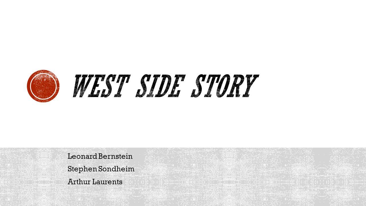 Leonard Bernstein Stephen Sondheim Arthur Laurents