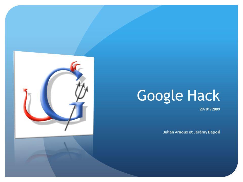 Google Hack 29/01/2009 Julien Arnoux et Jérémy Depoil