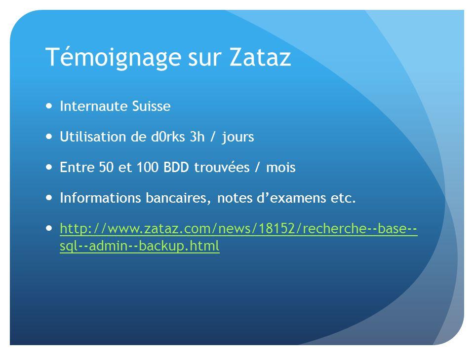 Témoignage sur Zataz Internaute Suisse Utilisation de d0rks 3h / jours Entre 50 et 100 BDD trouvées / mois Informations bancaires, notes dexamens etc.