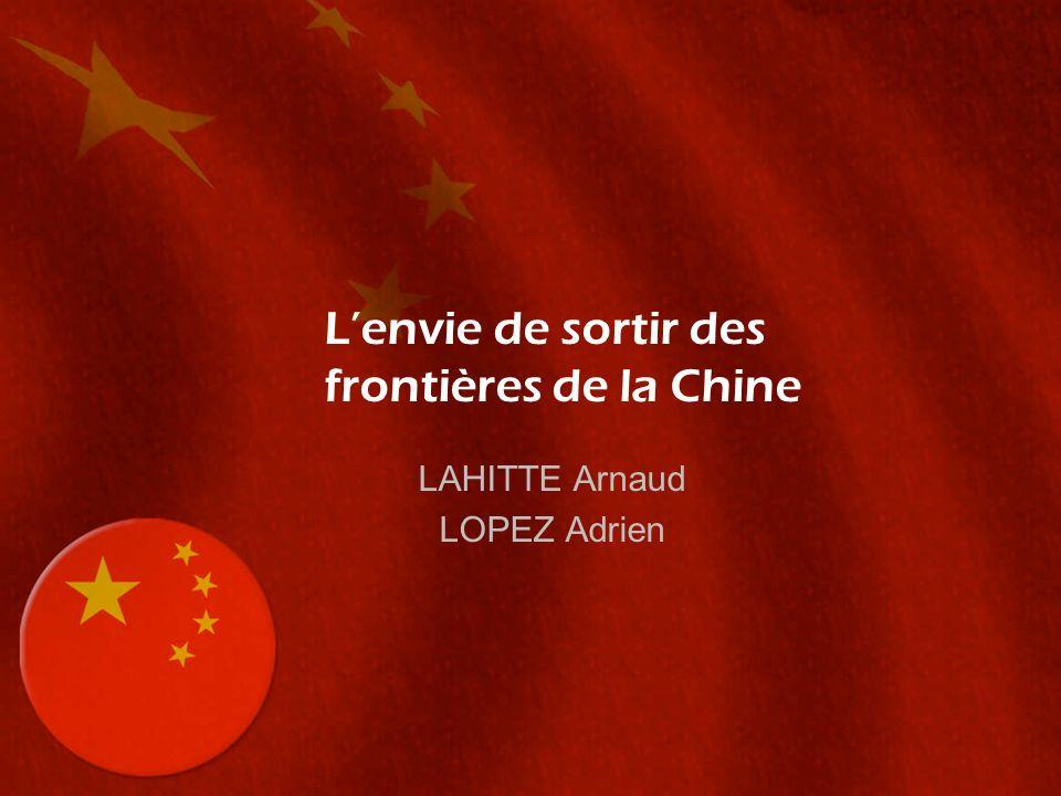 Lenvie de sortir des frontières de la Chine LAHITTE Arnaud LOPEZ Adrien