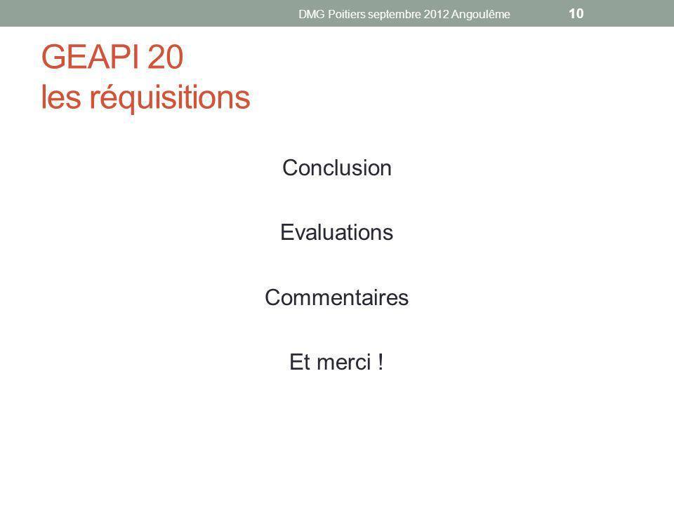 GEAPI 20 les réquisitions Conclusion Evaluations Commentaires Et merci ! DMG Poitiers septembre 2012 Angoulême 10