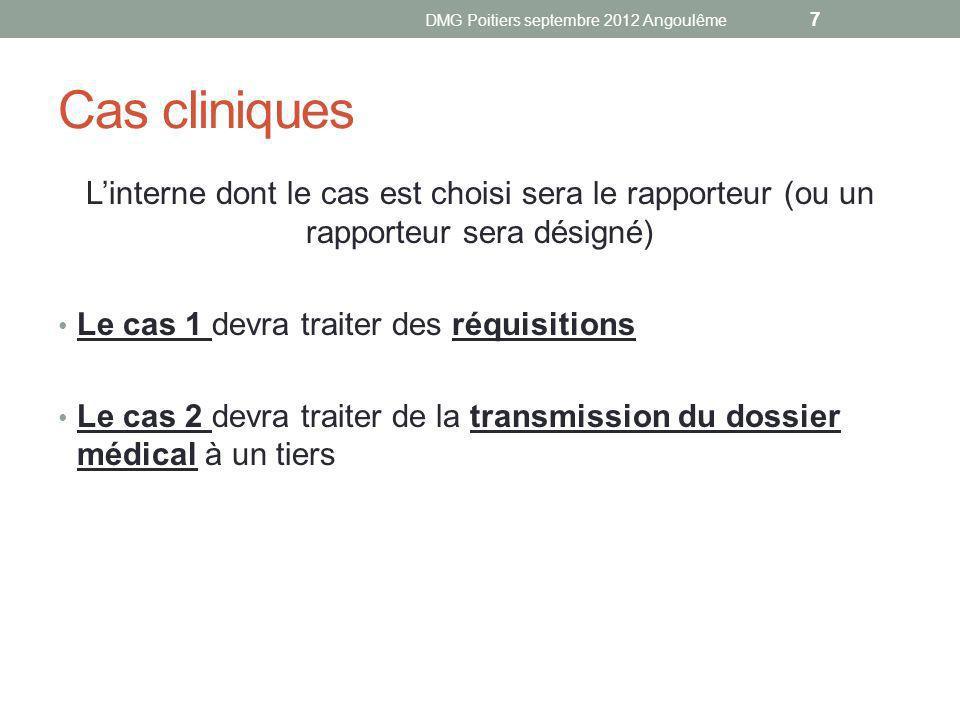 Cas cliniques Linterne dont le cas est choisi sera le rapporteur (ou un rapporteur sera désigné) Le cas 1 devra traiter des réquisitions Le cas 2 devra traiter de la transmission du dossier médical à un tiers DMG Poitiers septembre 2012 Angoulême 7