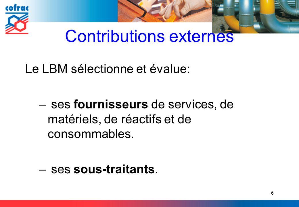 Contributions externes Le LBM sélectionne et évalue: – ses fournisseurs de services, de matériels, de réactifs et de consommables. – ses sous-traitant