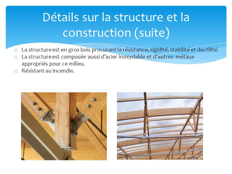 Détails sur la structure et la construction (suite) o La structure est en gros bois procurant la résistance, rigidité, stabilité et ductilité.