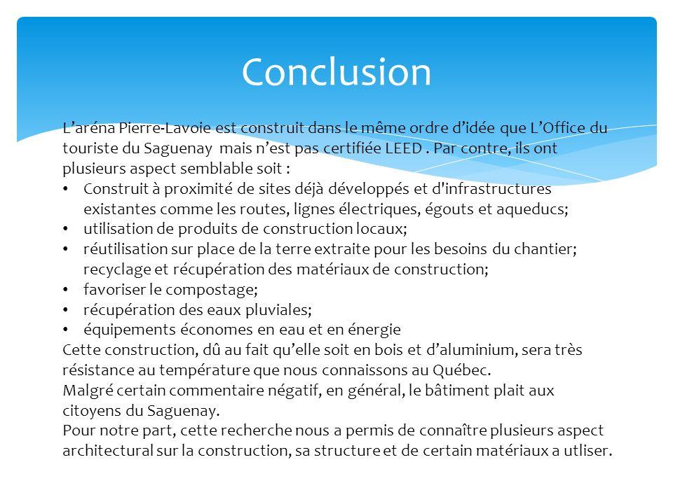 Conclusion Laréna Pierre-Lavoie est construit dans le même ordre didée que LOffice du touriste du Saguenay mais nest pas certifiée LEED.