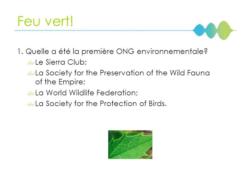 Feu vert.1. Quelle a été la première ONG environnementale.