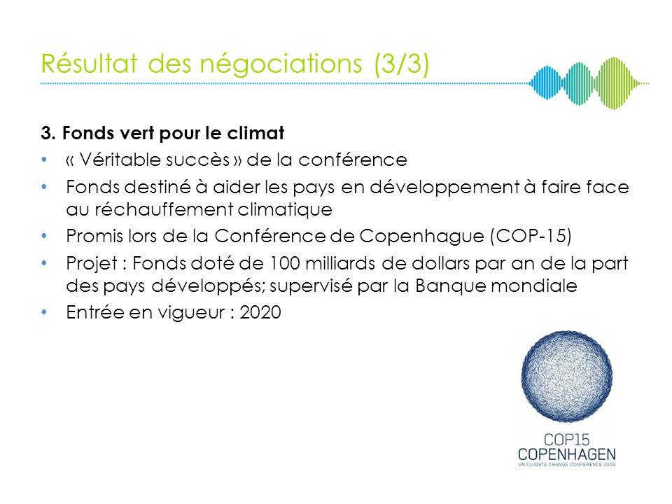 Résultat des négociations (2/3) 2. Accord de lAprès-Kyoto 2 ème période dengagement des parties envers le protocole de Kyoto Début : Janvier 2013 Fin