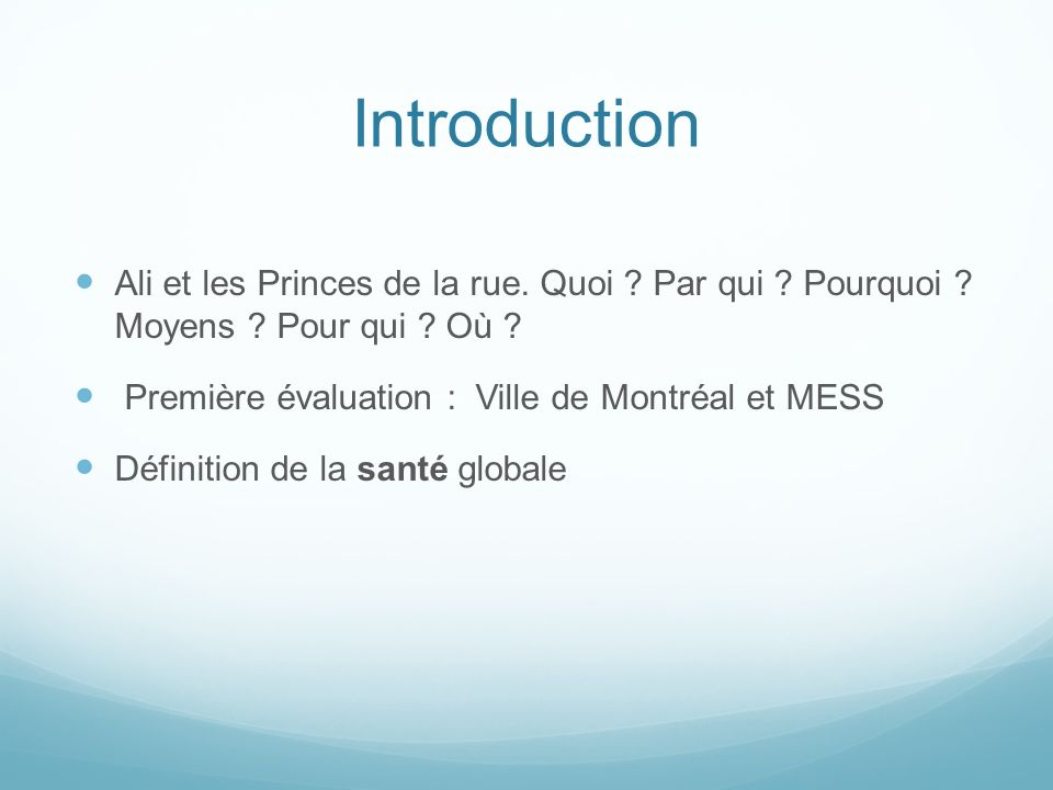 Introduction Ali et les Princes de la rue. Quoi ? Par qui ? Pourquoi ? Moyens ? Pour qui ? Où ? Première évaluation : Ville de Montréal et MESS Défini