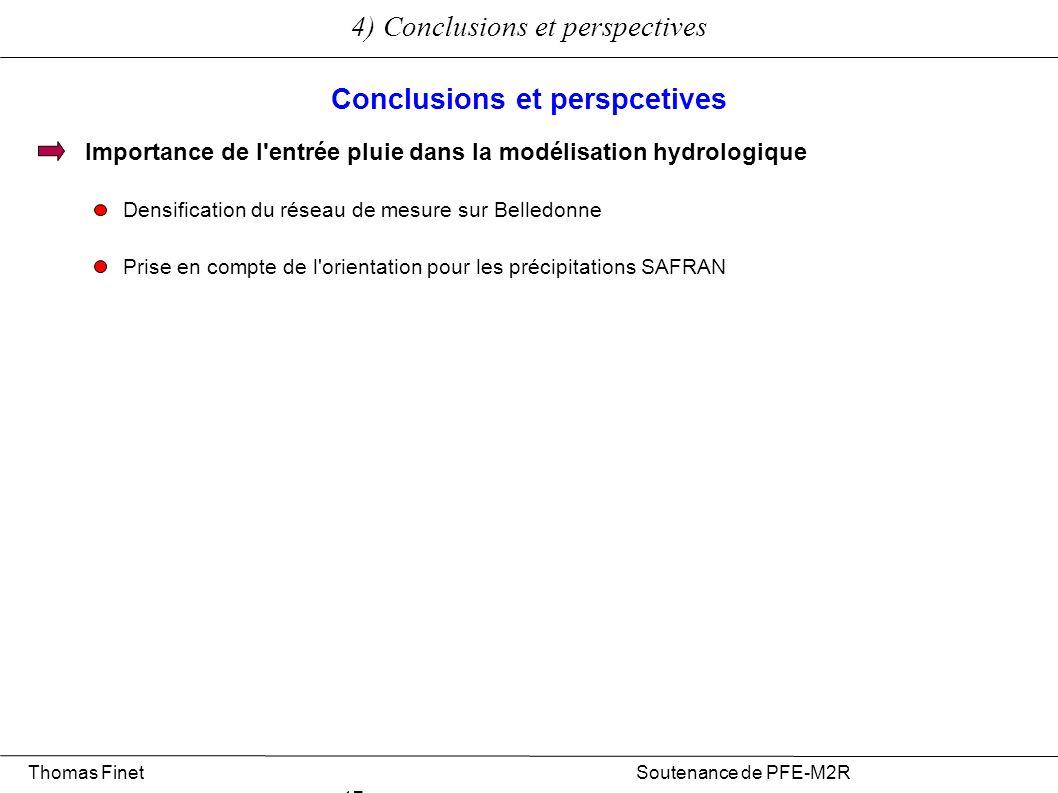 4) Conclusions et perspectives Thomas Finet Soutenance de PFE-M2R 17 Importance de l'entrée pluie dans la modélisation hydrologique Densification du r
