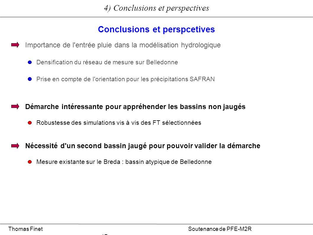 4) Conclusions et perspectives Thomas Finet Soutenance de PFE-M2R 17 Démarche intéressante pour appréhender les bassins non jaugés Robustesse des simu
