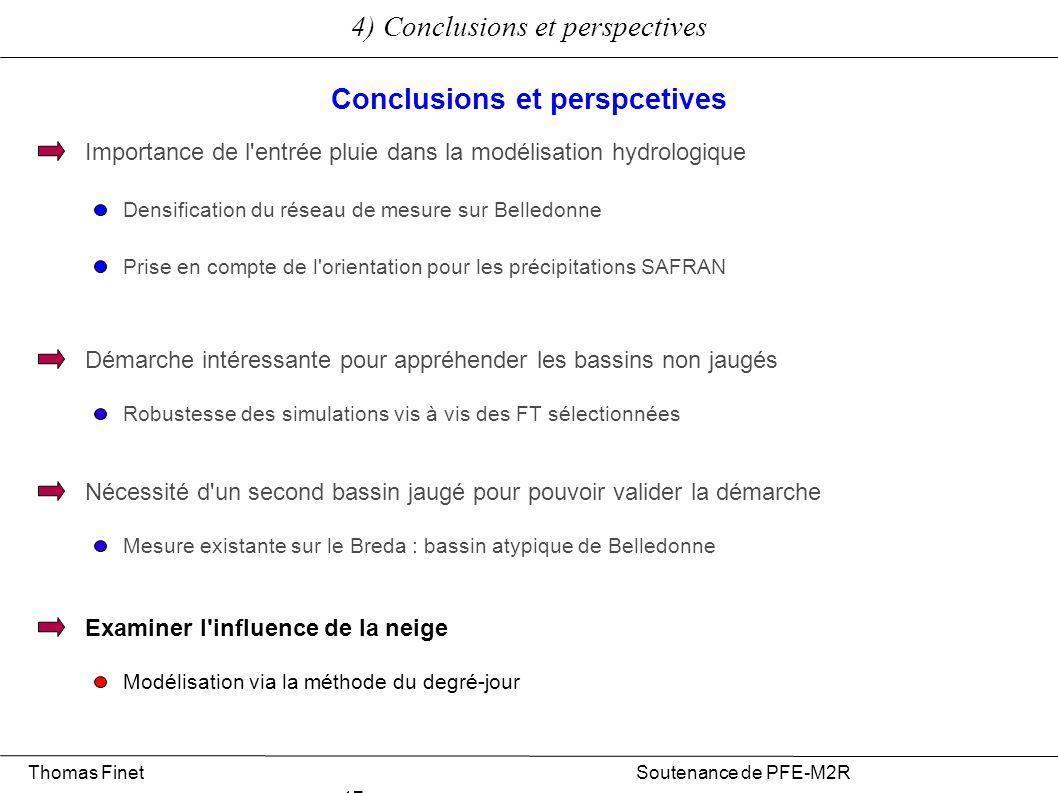 4) Conclusions et perspectives Thomas Finet Soutenance de PFE-M2R 17 Nécessité d'un second bassin jaugé pour pouvoir valider la démarche Mesure exista
