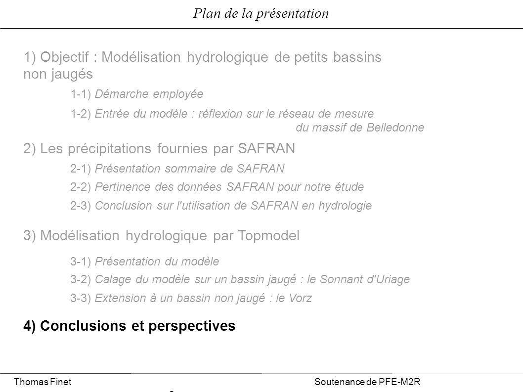1) Objectif : Modélisation hydrologique de petits bassins non jaugés Thomas Finet Soutenance de PFE-M2R 3 Décennie de l AISH sur la Prévision en Bassin Non jaugé (Programme PUB) (Sivapalan et al.