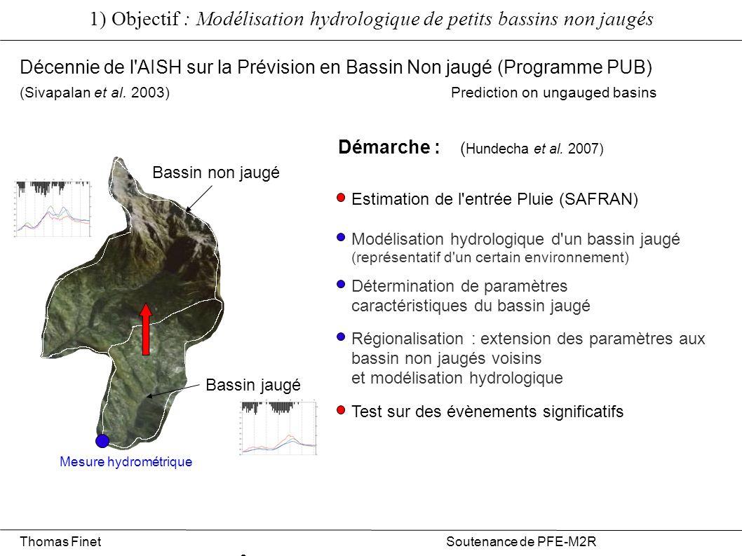 1) Objectif : Modélisation hydrologique de petits bassins non jaugés Thomas Finet Soutenance de PFE-M2R 3 Bassin jaugé Bassin non jaugé Mesure hydromé