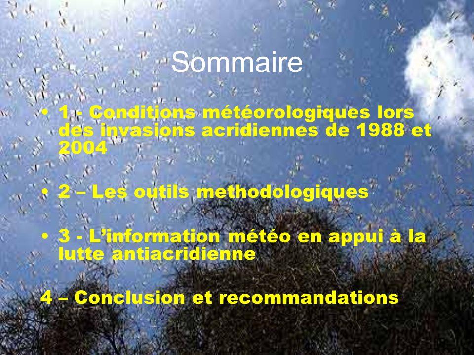 Sommaire 1 - Conditions météorologiques lors des invasions acridiennes de 1988 et 2004 2 – Les outils methodologiques 3 - Linformation météo en appui à la lutte antiacridienne 4 – Conclusion et recommandations