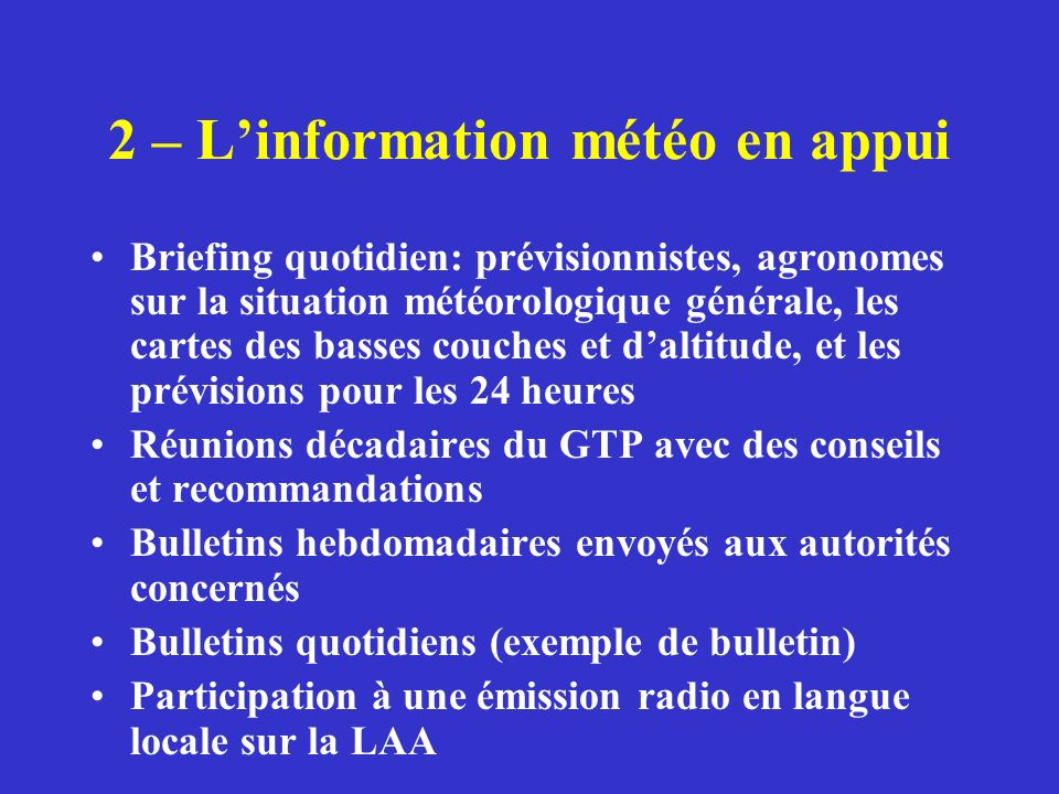 2 – Linformation météo en appui Briefing quotidien: prévisionnistes, agronomes sur la situation météorologique générale, les cartes des basses couches