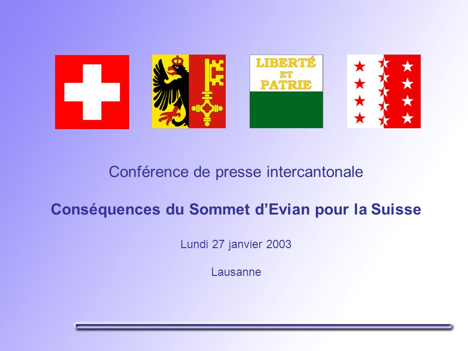Conférence de presse intercantonale Conséquences du Sommet dEvian pour la Suisse Lundi 27 janvier 2003 Lausanne