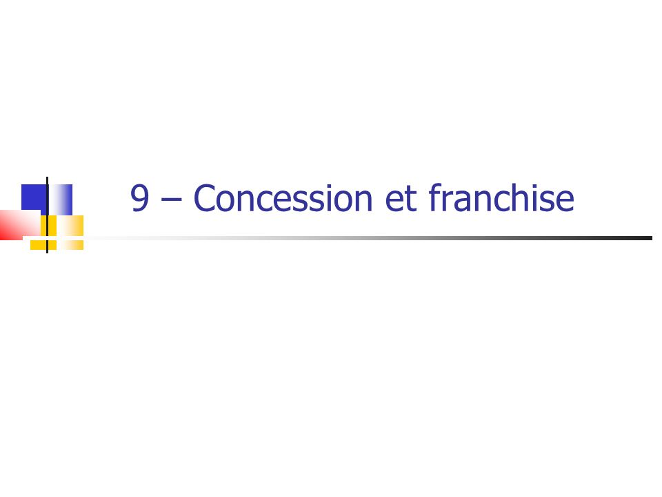 9 – Concession et franchise
