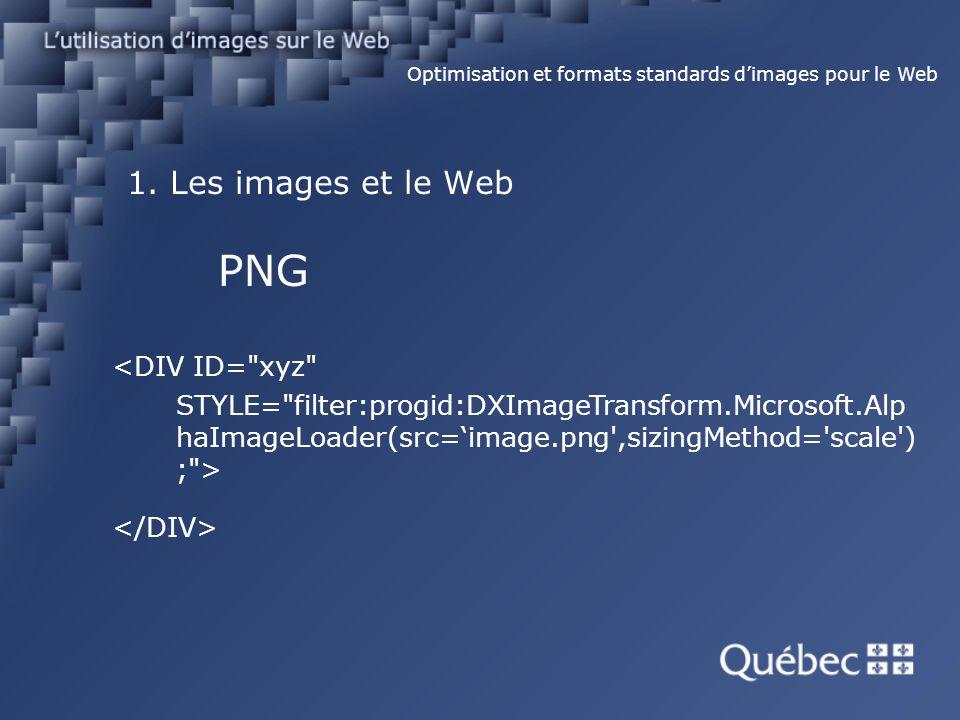 1. Les images et le Web PNG Optimisation et formats standards dimages pour le Web <DIV ID=