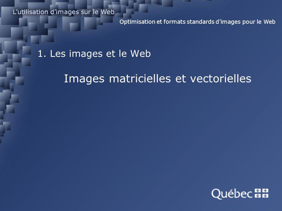 1. Les images et le Web Images matricielles et vectorielles Optimisation et formats standards dimages pour le Web